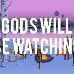 Die Götter müssen verrückt sein! Gods Will Be Watching – Vom Minigame zum kompletten Spiel