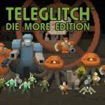 Test: Teleglitch – Die More Edition = Stirb schnell – jetzt erst Recht!